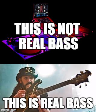 Lemmy show you bass! | THIS IS NOT REAL BASS THIS IS REAL BASS | image tagged in bass,lemmy kilmister | made w/ Imgflip meme maker
