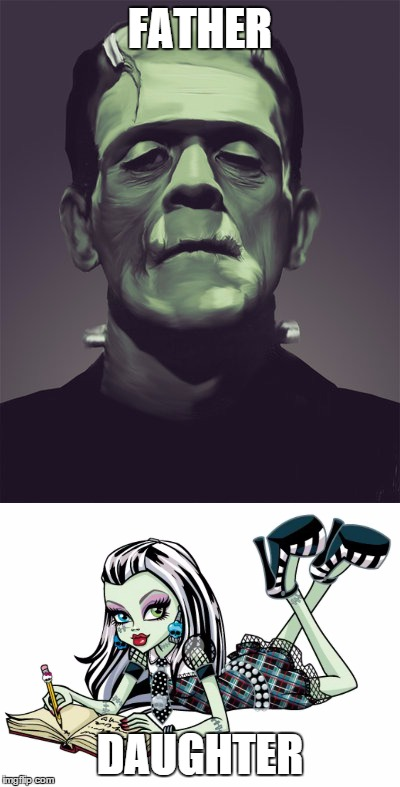 Frankenstein's Monster's Daughter |  FATHER; DAUGHTER | image tagged in frankenstein,young frankenstein,monster high | made w/ Imgflip meme maker