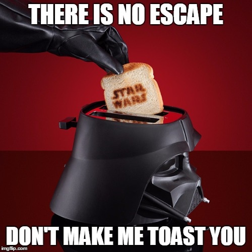 THERE IS NO ESCAPE DON'T MAKE ME TOAST YOU | made w/ Imgflip meme maker