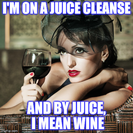 Retro-Woman Warning | I'M ON A JUICE CLEANSE AND BY JUICE, I MEAN WINE | image tagged in retro-woman warning | made w/ Imgflip meme maker
