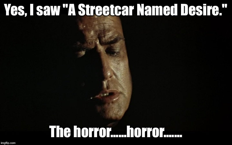 "Marlin Brando 2 | Yes, I saw ""A Streetcar Named Desire."" The horror......horror....... 