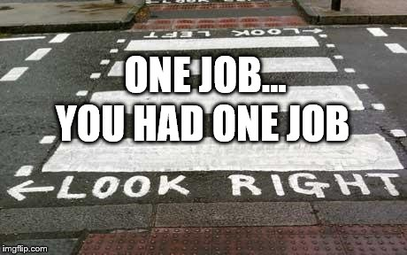 One job... |  ONE JOB... YOU HAD ONE JOB | image tagged in memes,you had one job,mistakes | made w/ Imgflip meme maker
