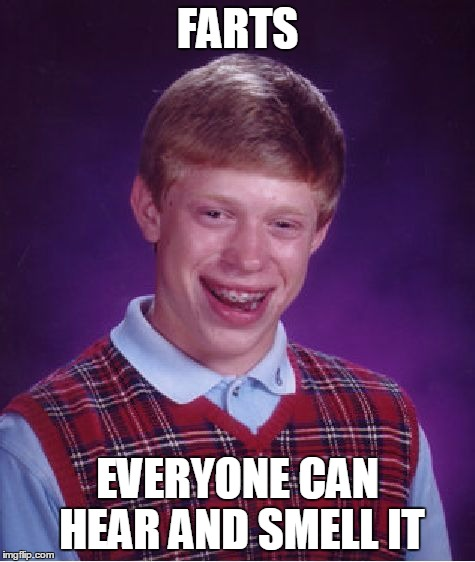 Bad Luck Brian Meme | FARTS EVERYONE CAN HEAR AND SMELL IT | image tagged in memes,bad luck brian | made w/ Imgflip meme maker