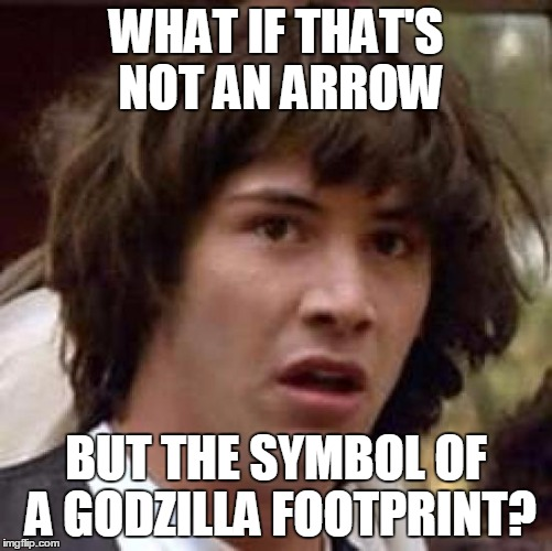 Conspiracy Keanu Meme | WHAT IF THAT'S NOT AN ARROW BUT THE SYMBOL OF A GODZILLA FOOTPRINT? | image tagged in memes,conspiracy keanu | made w/ Imgflip meme maker