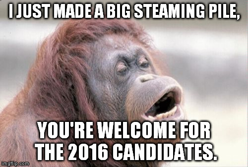 now comes the mud slinging.. or poo flinging. | I JUST MADE A BIG STEAMING PILE, YOU'RE WELCOME FOR THE 2016 CANDIDATES. | image tagged in memes,monkey ooh,hillary clinton,donald trump,obama,election 2016 | made w/ Imgflip meme maker