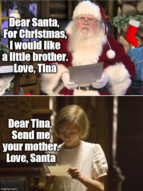 Problem Solved | Dear Santa, For Christmas, I would like a little brother. Love, Tina Dear Tina, Send me your mother. Love, Santa | image tagged in santa,santa claus,christmas,baby,mother | made w/ Imgflip meme maker