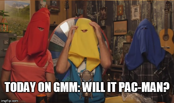 Will it Pac-Man? | TODAY ON GMM: WILL IT PAC-MAN? | image tagged in gmm,pac-man,game,mythical,morning,rhett and link | made w/ Imgflip meme maker