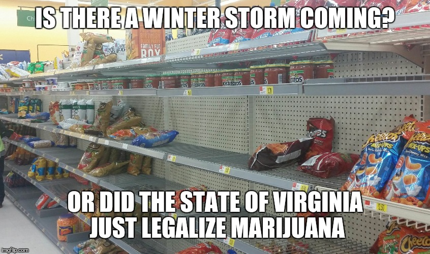 IS THERE A WINTER STORM COMING? OR DID THE STATE OF VIRGINIA JUST LEGALIZE MARIJUANA | image tagged in virginia storm | made w/ Imgflip meme maker
