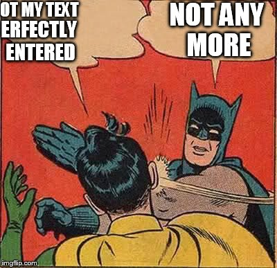 Nobody likes a showoff. | OT MY TEXT ERFECTLY ENTERED NOT ANY MORE | image tagged in memes,batman slapping robin | made w/ Imgflip meme maker