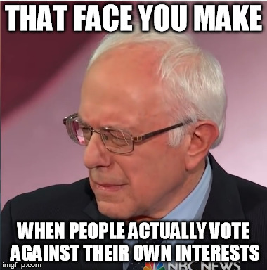 THAT FACE YOU MAKE WHEN PEOPLE ACTUALLY VOTE AGAINST THEIR OWN INTERESTS | made w/ Imgflip meme maker