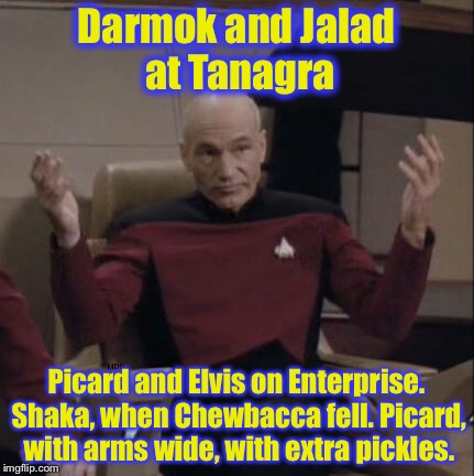 Picard, with sails unfurled. Graceland, where the Big King sits. Picard and Elvis, on Enterprise, at Graceland. |  Darmok and Jalad at Tanagra; Picard and Elvis on Enterprise. Shaka, when Chewbacca fell. Picard, with arms wide, with extra pickles. | image tagged in picard hands apart,memes,funny memes | made w/ Imgflip meme maker