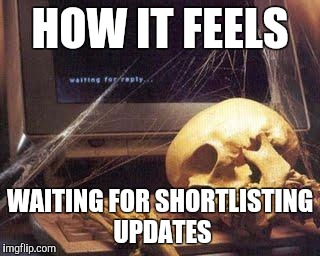Waiting Skull |  HOW IT FEELS; WAITING FOR SHORTLISTING UPDATES | image tagged in waiting skull | made w/ Imgflip meme maker