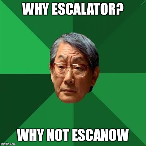 High Expectations Asian Father |  WHY ESCALATOR? WHY NOT ESCANOW | image tagged in memes,high expectations asian father | made w/ Imgflip meme maker