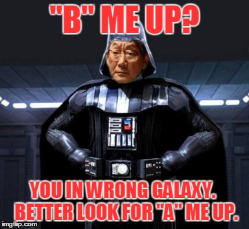 """B"" ME UP? YOU IN WRONG GALAXY.  BETTER LOOK FOR ""A"" ME UP. 