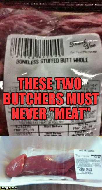 xsjzv you gotta love meat dept guys that have a sense of humor imgflip