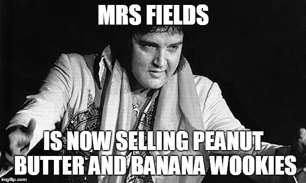 MRS FIELDS IS NOW SELLING PEANUT BUTTER AND BANANA WOOKIES | made w/ Imgflip meme maker