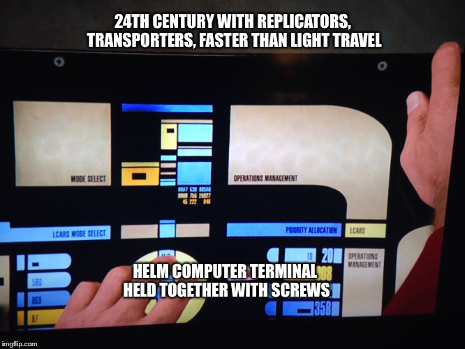 24th Century Technology | 24TH CENTURY WITH REPLICATORS, TRANSPORTERS, FASTER THAN LIGHT TRAVEL HELM COMPUTER TERMINAL HELD TOGETHER WITH SCREWS | image tagged in memes,funny memes,star trek,computer,tv show | made w/ Imgflip meme maker