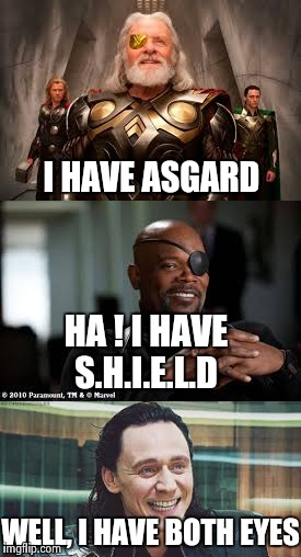 Loki Trolling | I HAVE ASGARD HA ! I HAVE S.H.I.E.L.D WELL, I HAVE BOTH EYES | image tagged in memes,funny,loki,nick fury,odin | made w/ Imgflip meme maker