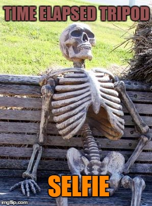 Waiting Skeleton Meme | TIME ELAPSED TRIPOD SELFIE | image tagged in memes,waiting skeleton | made w/ Imgflip meme maker