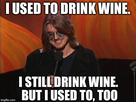 Mitch Hedberg | I USED TO DRINK WINE. I STILL DRINK WINE. BUT I USED TO, TOO | image tagged in mitch hedberg | made w/ Imgflip meme maker
