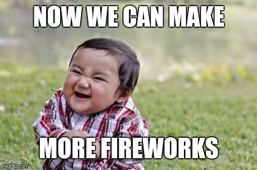 Evil Toddler Meme | NOW WE CAN MAKE MORE FIREWORKS | image tagged in memes,evil toddler | made w/ Imgflip meme maker