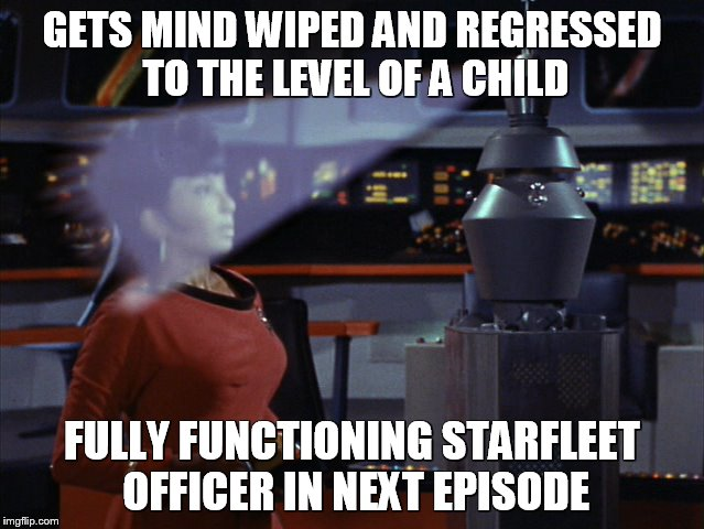 GETS MIND WIPED AND REGRESSED TO THE LEVEL OF A CHILD FULLY FUNCTIONING STARFLEET OFFICER IN NEXT EPISODE | made w/ Imgflip meme maker