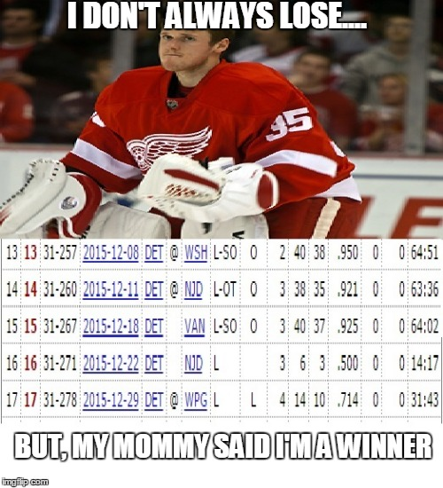 jimmy howard thinks he is a winner..because A for EFFORT! | I DON'T ALWAYS LOSE.... BUT, MY MOMMY SAID I'M A WINNER | image tagged in jimmy,howard,detroit red wings,nhl,backup,goalie | made w/ Imgflip meme maker