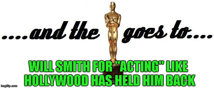 "WILL SMITH FOR ""ACTING"" LIKE HOLLYWOOD HAS HELD HIM BACK 