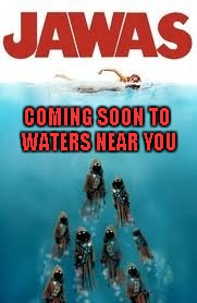 I figure now that Disney owns Star Wars anything is possible!!! | COMING SOON TO WATERS NEAR YOU | image tagged in jawas,star wars kills disney,memes,funny,star wars | made w/ Imgflip meme maker