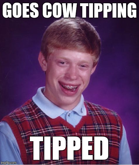 Bad Luck Brian | GOES COW TIPPING TIPPED | image tagged in memes,bad luck brian,ohio,moo,funny,fail | made w/ Imgflip meme maker