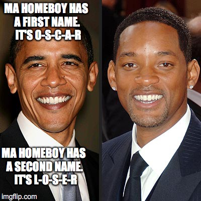 Oscar Fail | MA HOMEBOY HAS A FIRST NAME.  IT'S O-S-C-A-R MA HOMEBOY HAS A SECOND NAME.  IT'S L-O-S-E-R | image tagged in obama,will smith,oscars,academy awards | made w/ Imgflip meme maker