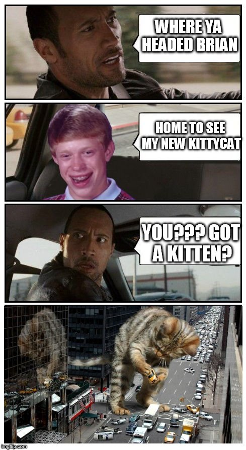 Bad Luck Brian Disaster Taxi vs Kittyzilla | WHERE YA HEADED BRIAN HOME TO SEE MY NEW KITTYCAT YOU??? GOT A KITTEN? | image tagged in bad luck brian disaster taxi runs into convenience store,memes,cats,funny | made w/ Imgflip meme maker