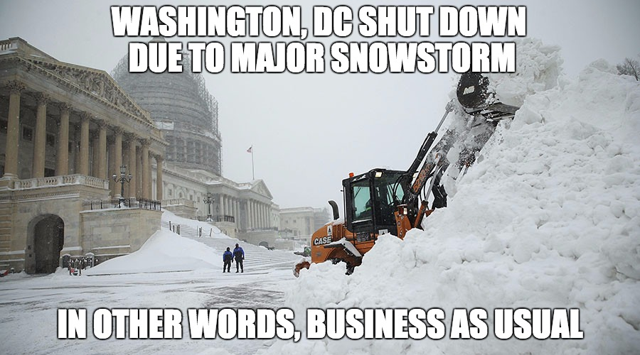 Washington, DC Snowzilla | WASHINGTON, DC SHUT DOWN DUE TO MAJOR SNOWSTORM IN OTHER WORDS, BUSINESS AS USUAL | image tagged in washington dc,blizzard,snowpocalypse,big boobs,politics,donald trump | made w/ Imgflip meme maker
