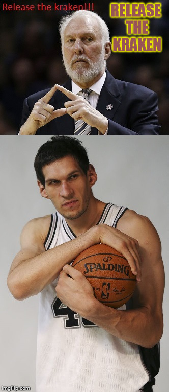 Release the kraken | RELEASE THE KRAKEN | image tagged in san antonio spurs,spurs,boban marjanovic,kraken,nba,basketball | made w/ Imgflip meme maker