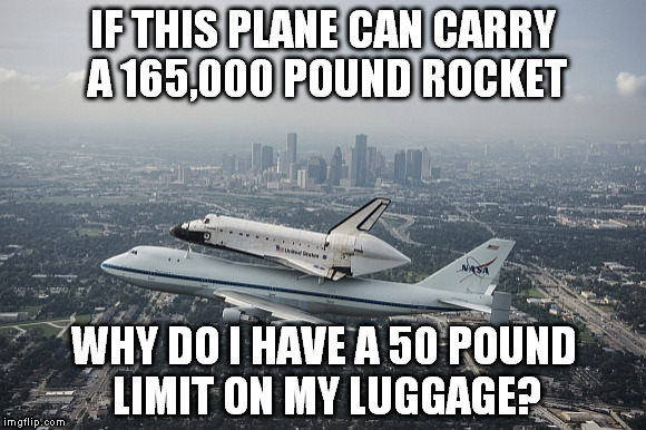 Luggage Meme | IF THIS PLANE CAN CARRY A 165,000 POUND ROCKET WHY DO I HAVE A 50 POUND LIMIT ON MY LUGGAGE? | image tagged in memes,luggage,space shuttle,why | made w/ Imgflip meme maker