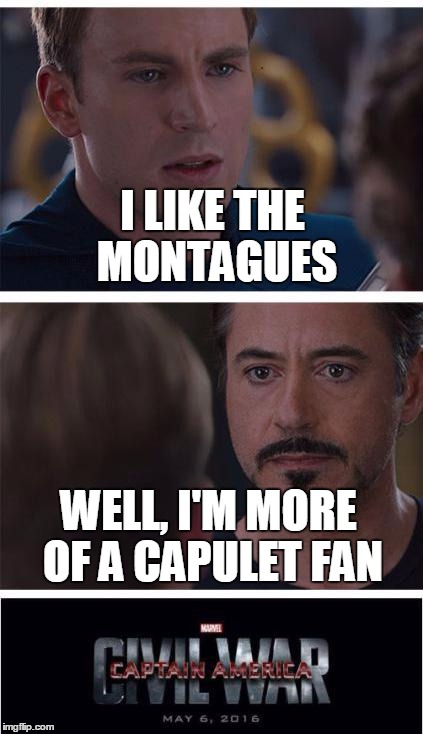 In Fair Verona |  I LIKE THE MONTAGUES; WELL, I'M MORE OF A CAPULET FAN | image tagged in memes,marvel civil war 1,romeo and juliet | made w/ Imgflip meme maker