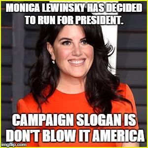 xw607 monica for president imgflip,Monica Lewinsky 2016 Meme