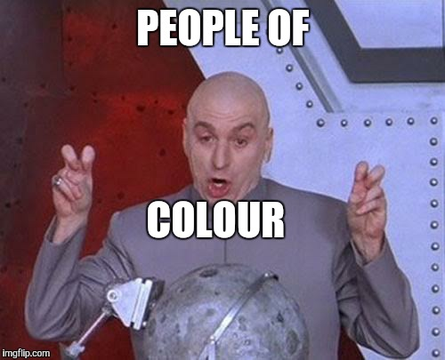 Dr Evil Laser Meme | PEOPLE OF COLOUR | image tagged in memes,dr evil laser | made w/ Imgflip meme maker