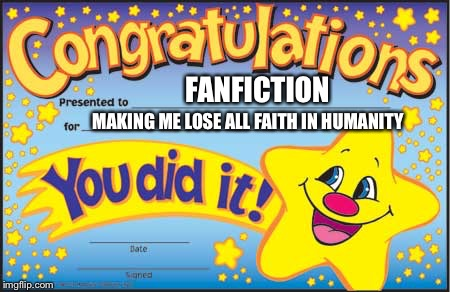 Happy Star Congratulations Meme | FANFICTION MAKING ME LOSE ALL FAITH IN HUMANITY | image tagged in memes,happy star congratulations | made w/ Imgflip meme maker