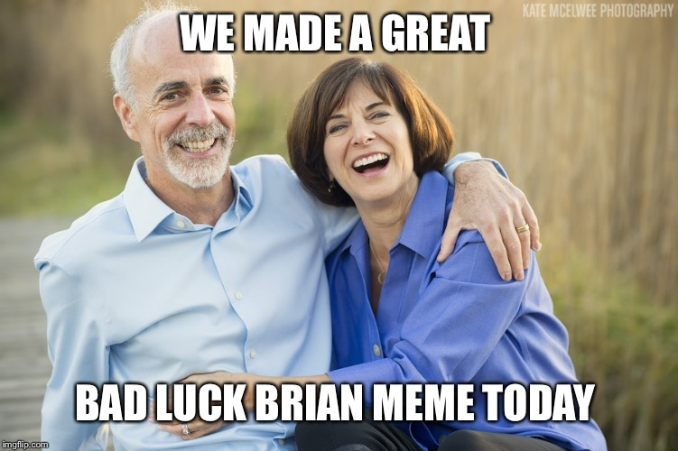 WE MADE A GREAT BAD LUCK BRIAN MEME TODAY | made w/ Imgflip meme maker