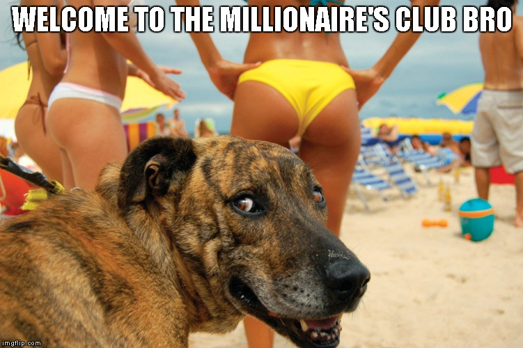 WELCOME TO THE MILLIONAIRE'S CLUB BRO | made w/ Imgflip meme maker