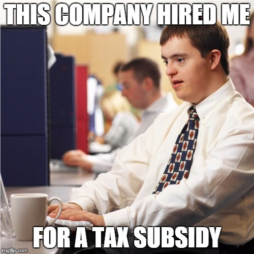 Down Syndrome | THIS COMPANY HIRED ME FOR A TAX SUBSIDY | image tagged in memes,down syndrome | made w/ Imgflip meme maker