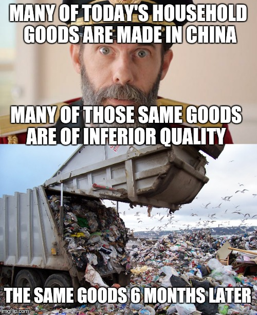 Made in China |  MANY OF TODAY'S HOUSEHOLD GOODS ARE MADE IN CHINA; MANY OF THOSE SAME GOODS ARE OF INFERIOR QUALITY; THE SAME GOODS 6 MONTHS LATER | image tagged in china,walmart,captain obvious 2 | made w/ Imgflip meme maker