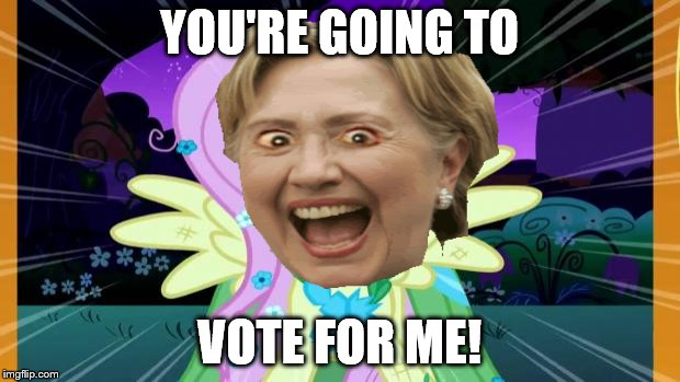 Hillary love | YOU'RE GOING TO VOTE FOR ME! | image tagged in fluttershy love,hillary clinton,election 2016 | made w/ Imgflip meme maker