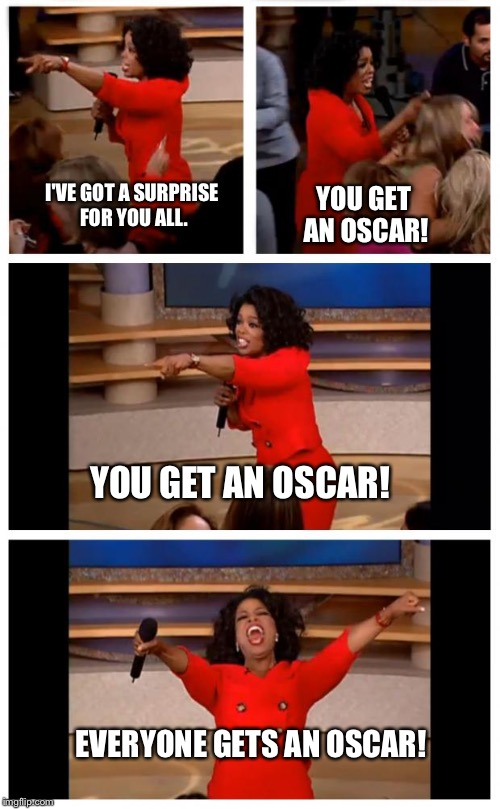Oprah giveaway |  YOU GET AN OSCAR! I'VE GOT A SURPRISE FOR YOU ALL. YOU GET AN OSCAR! EVERYONE GETS AN OSCAR! | image tagged in oprah you get a car everybody gets a car,oprah,oprah winfrey,you get a,oscars,the oscars | made w/ Imgflip meme maker