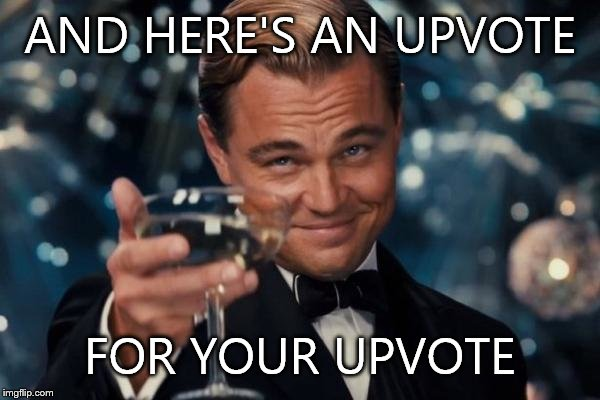 Leonardo Dicaprio Cheers Meme | AND HERE'S AN UPVOTE FOR YOUR UPVOTE | image tagged in memes,leonardo dicaprio cheers | made w/ Imgflip meme maker