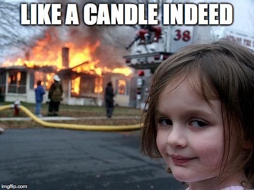 Disaster Girl Meme | LIKE A CANDLE INDEED | image tagged in memes,disaster girl | made w/ Imgflip meme maker