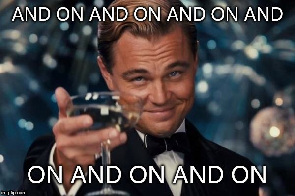 Leonardo Dicaprio Cheers Meme | AND ON AND ON AND ON AND ON AND ON AND ON | image tagged in memes,leonardo dicaprio cheers | made w/ Imgflip meme maker