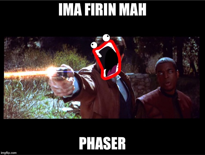 IMA FIRIN MAH PHASER | image tagged in memes,star trek,lazer | made w/ Imgflip meme maker