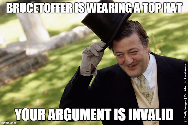 BRUCETOFFER IS WEARING A TOP HAT YOUR ARGUMENT IS INVALID | made w/ Imgflip meme maker